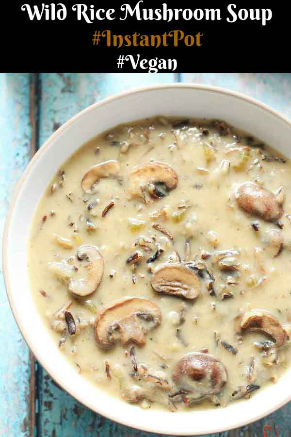 Wild Rice Mushroom Soup - Instant Pot Wild Rice Mushroom Soup - Vegan, Good for you, Perfect for Winter and is just what everyone needs in Winter.Wild Rice Mushroom Soup - Instant Pot Wild Rice Mushroom Soup - Vegan, Good for you, Perfect for Winter and is just what everyone needs in Winter.